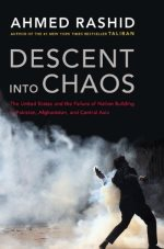 Descent Into Chaos: The U.S. and the Failure of Nation Building in Pakistan, Afghanistan, and Central Asia